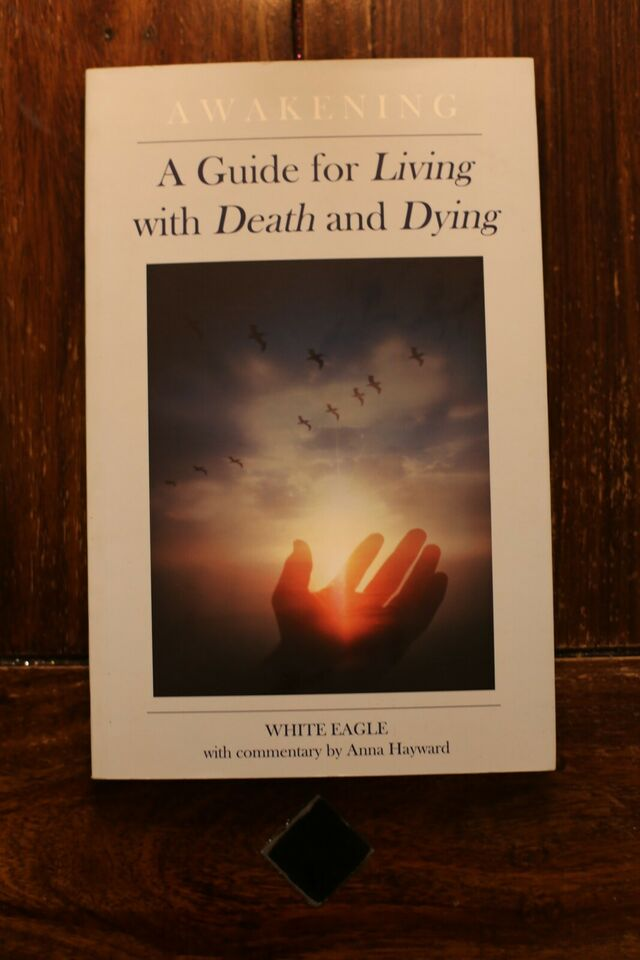 Awakening A Guide for Living with Death and dying