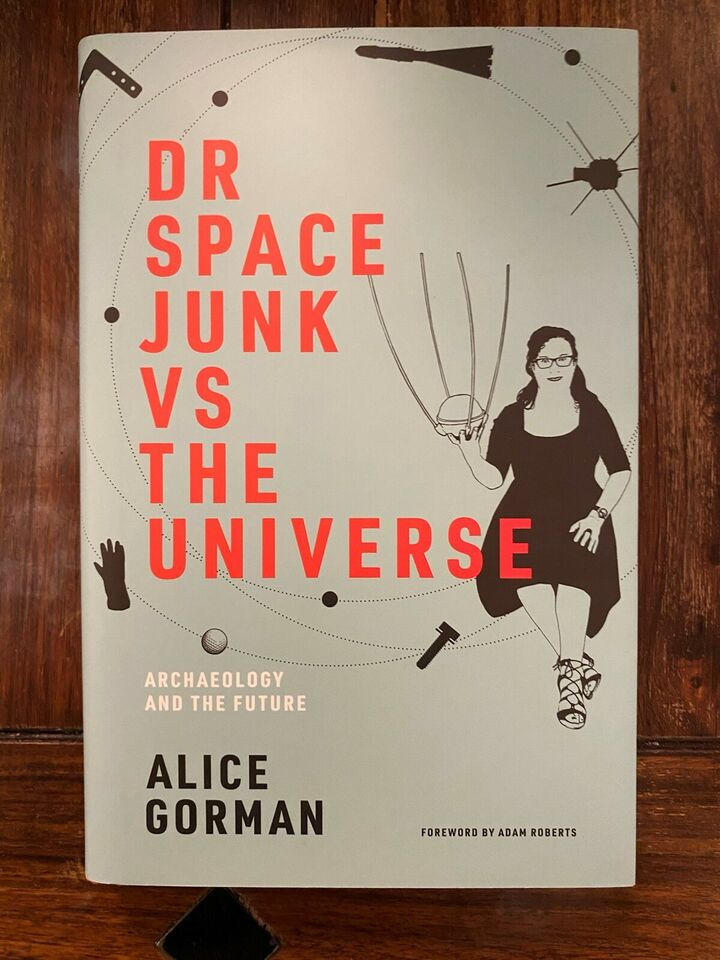 Dr Space Junk vs The Universe - Alice Gorman